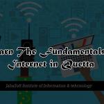 Learn The Fundamentals of Internet in Quetta